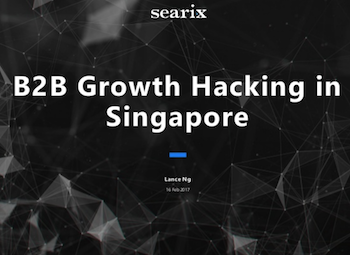 Slides for B2B Growth Hacking Talk by Lance Ng from Searix Solutions